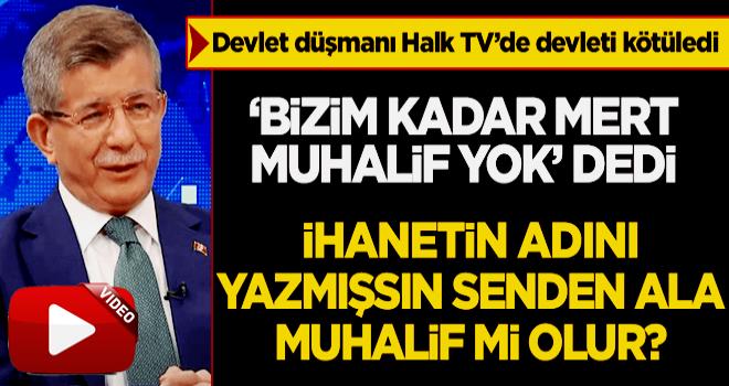 Ahmet Davutoğlu, Halk TV'den zırvaladı: Bizim kadar mert muhalif yok