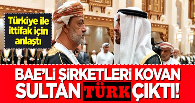 Umman Sultanı 'Türk' çıktı! BAE'li şirketleri kovdu, Türkiye ile ittifak yapmak için anlaştı