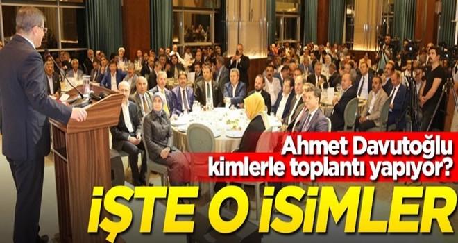 Ahmet Davutoğlu kimlerle toplantı yapıyor? İşte o isimler...