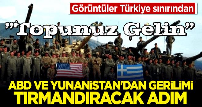 Görüntüler Türkiye sınırından! ABD ve Yunanistan'dan gerilimi tırmandıracak adım