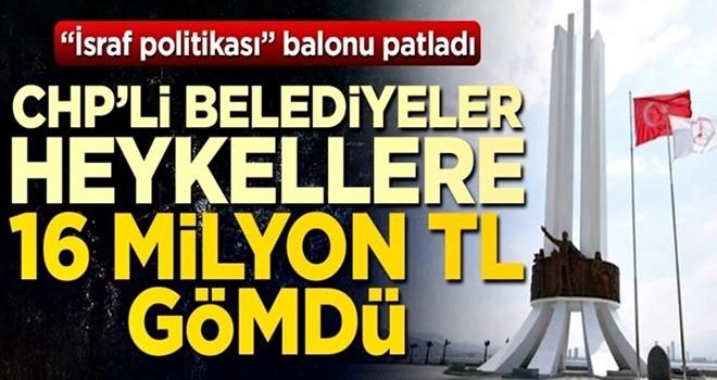 """""""İsraf politikası"""" balonu patladı! CHP'li belediyeler heykellere 16 milyon TL harcadı"""