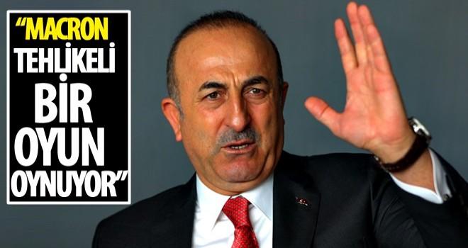 Dışişleri Bakanı Çavuşoğlu: Macron tehlikeli bir oyun oynuyor