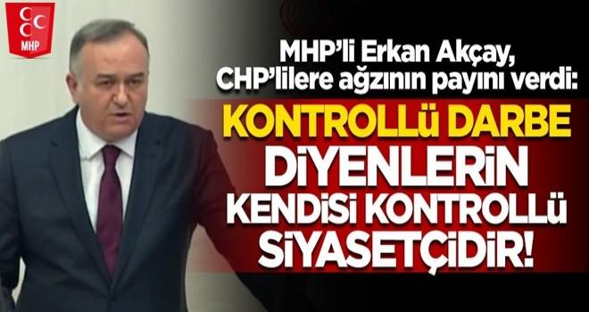 MHP'li Erkan Akçay, CHP'lilere ağzının payını verdi!