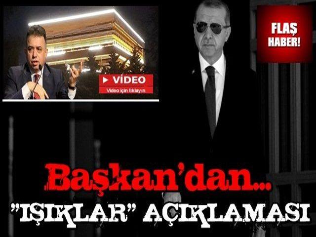 """Cumhurbaşkanı Erdoğan, """"Işıklar Yanıyor"""" Açıklaması"""