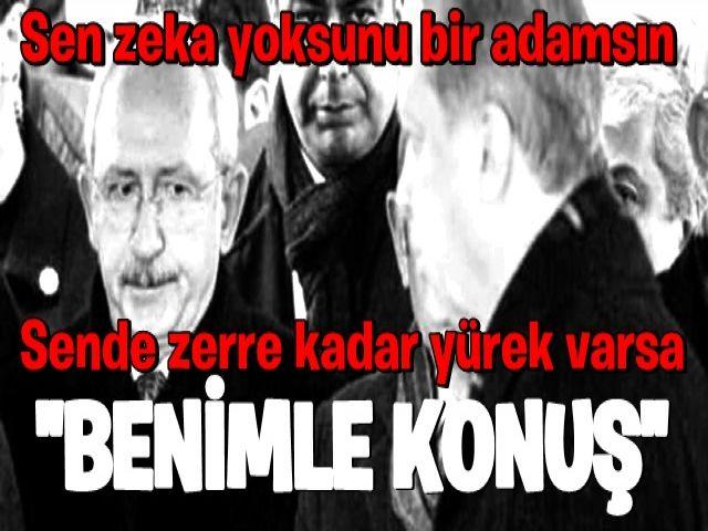 Erdoğan : Sende zerre kadar yürek varsa eşimle ilgili değil, benimle ilgili konuş