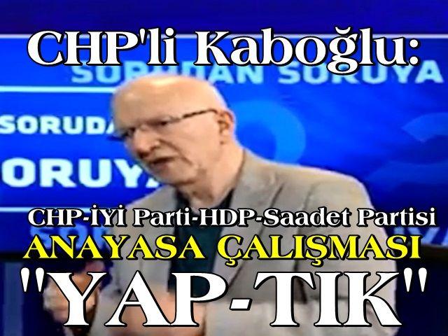 Kaboğlu: 4 parti arasında (CHP-İYİ Parti-HDP-Saadet Partisi) aylar süren çalışma YAPTIK
